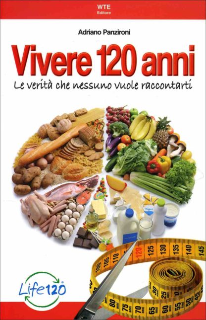 Libro Vivere 120 anni di Adriano Panzironi le verita che nessuno vuole raccontarti Lo Stile di Vita Life 120